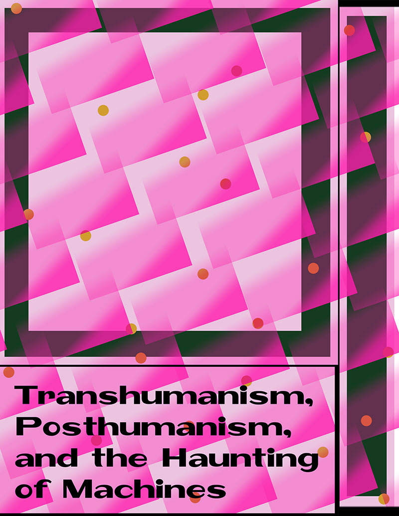 Transhumanism, Posthumanism, and the Haunting of Machines